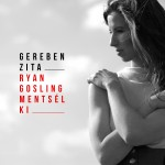 2016. Gereben Zita - Ryan Gosling Mentsél Ki (Single)